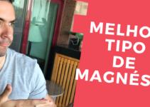 Magnésio: Qual melhor tipo usar?