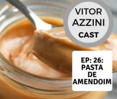 Podcast Episódio 26: Pasta de Amendoim Faz Mal?